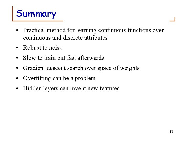 Summary • Practical method for learning continuous functions over continuous and discrete attributes •
