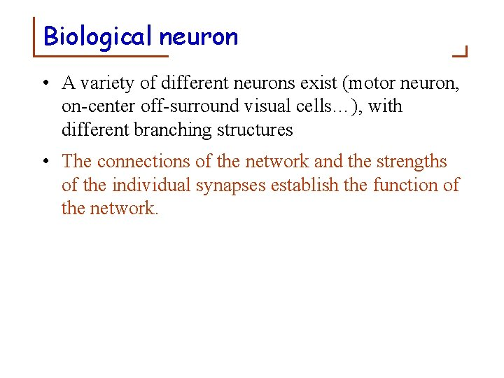 Biological neuron • A variety of different neurons exist (motor neuron, on-center off-surround visual