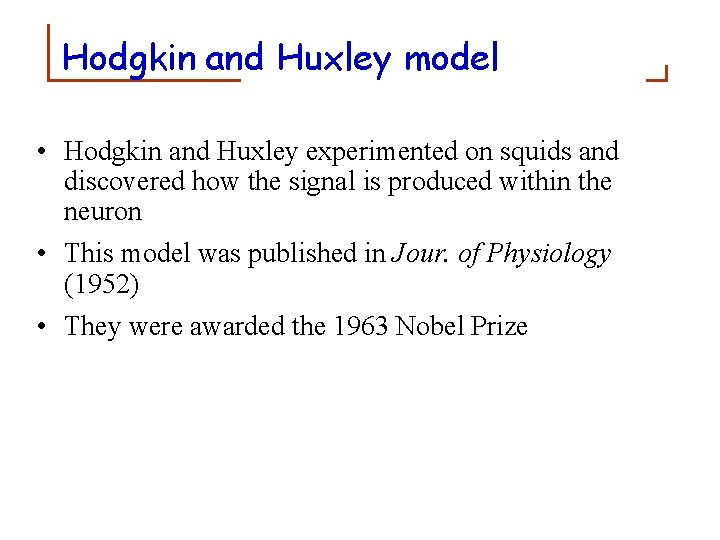 Hodgkin and Huxley model • Hodgkin and Huxley experimented on squids and discovered how