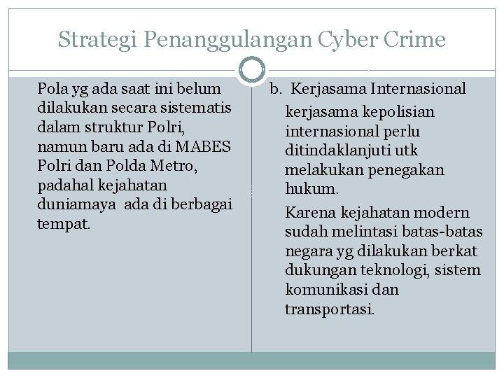 Strategi Penanggulangan Cyber Crime Pola yg ada saat ini belum dilakukan secara sistematis dalam