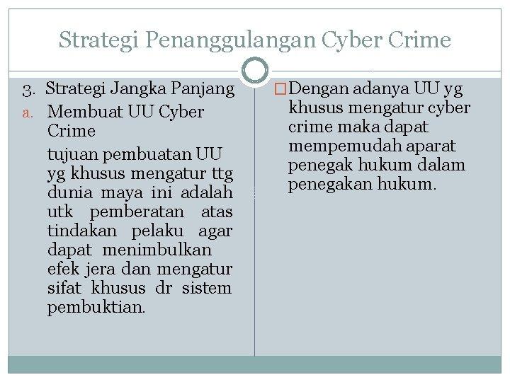 Strategi Penanggulangan Cyber Crime 3. Strategi Jangka Panjang a. Membuat UU Cyber Crime tujuan
