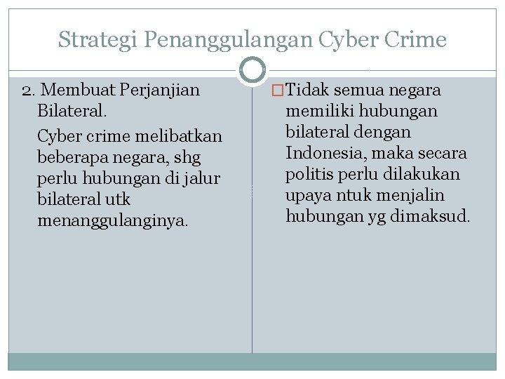 Strategi Penanggulangan Cyber Crime 2. Membuat Perjanjian Bilateral. Cyber crime melibatkan beberapa negara, shg