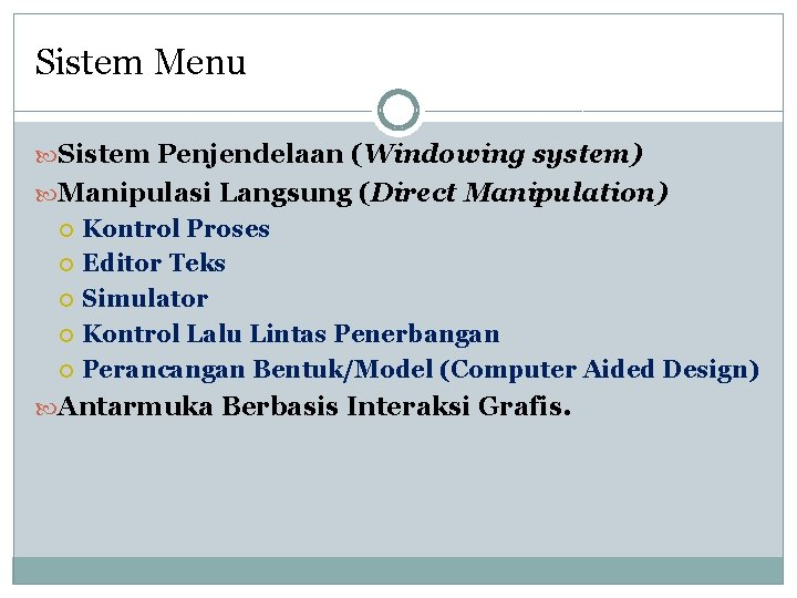 Sistem Menu Sistem Penjendelaan (Windowing system) Manipulasi Langsung (Direct Manipulation) Kontrol Proses Editor Teks