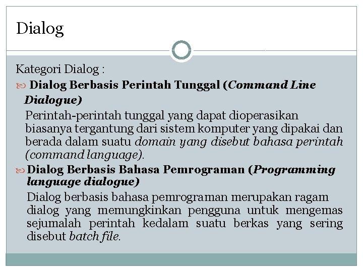Dialog Kategori Dialog : Dialog Berbasis Perintah Tunggal (Command Line Dialogue) Perintah-perintah tunggal yang