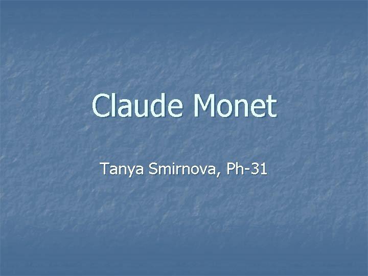 Claude Monet Tanya Smirnova, Ph-31
