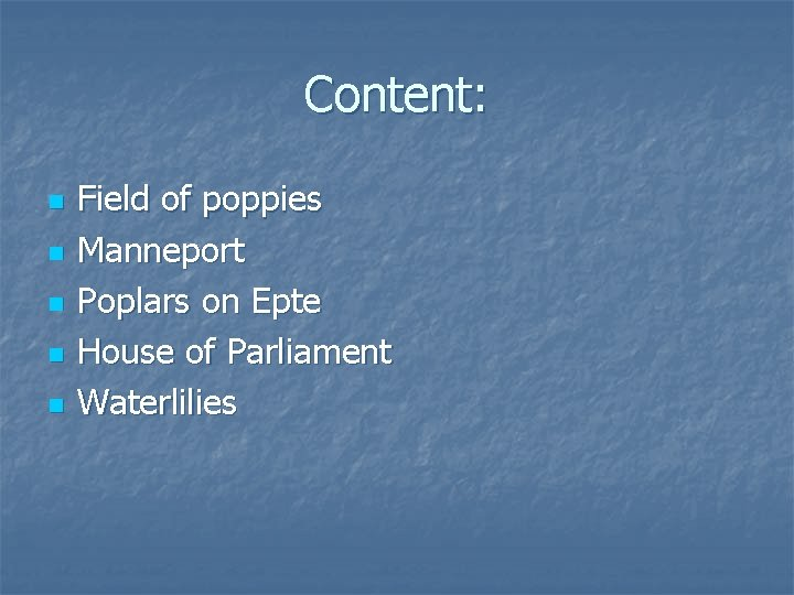 Content: n n n Field of poppies Manneport Poplars on Epte House of Parliament