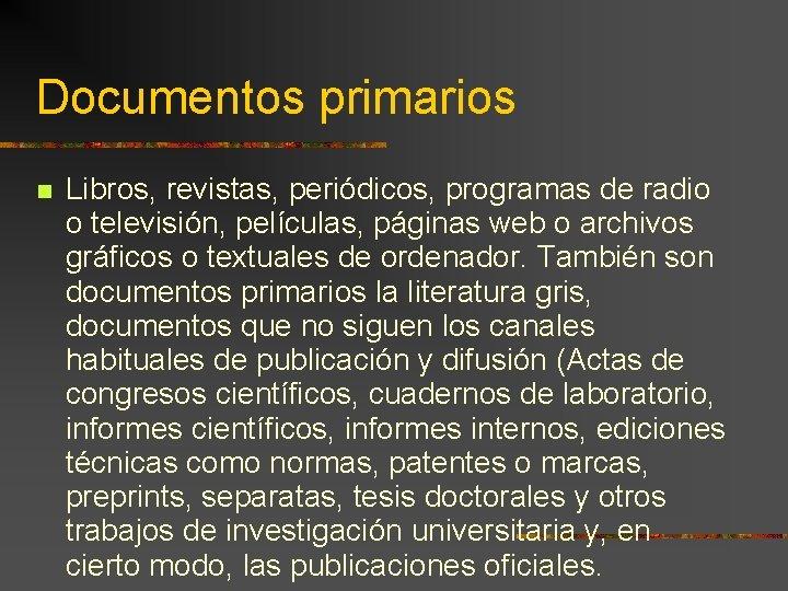 Documentos primarios Libros, revistas, periódicos, programas de radio o televisión, películas, páginas web o