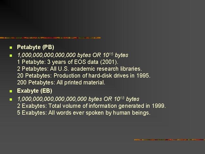 Petabyte (PB) 1, 000, 000 bytes OR 1015 bytes 1 Petabyte: 3 years