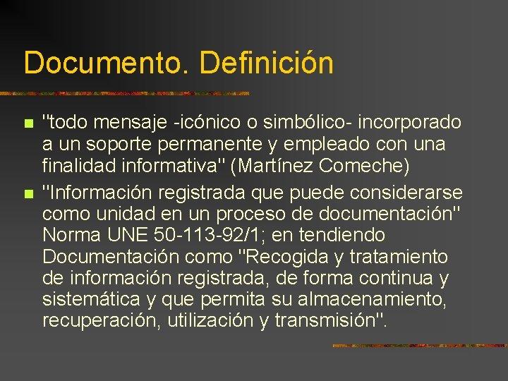 """Documento. Definición """"todo mensaje -icónico o simbólico- incorporado a un soporte permanente y empleado"""