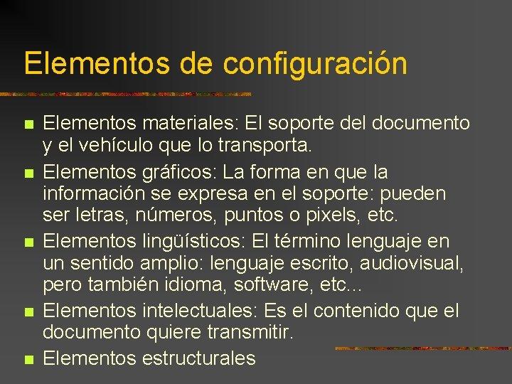 Elementos de configuración Elementos materiales: El soporte del documento y el vehículo que lo