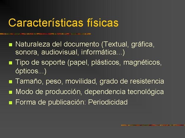 Características físicas Naturaleza del documento (Textual, gráfica, sonora, audiovisual, informática. . . ) Tipo
