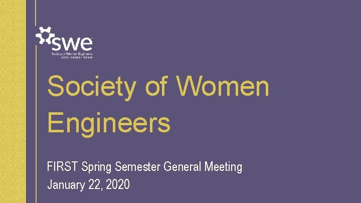 Society of Women Engineers FIRST Spring Semester General Meeting January 22, 2020