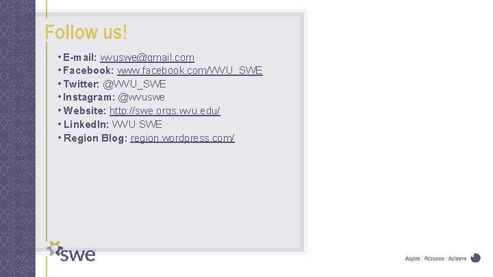 Follow us! • E-mail: wvuswe@gmail. com • Facebook: www. facebook. com/WVU_SWE • Twitter: @WVU_SWE