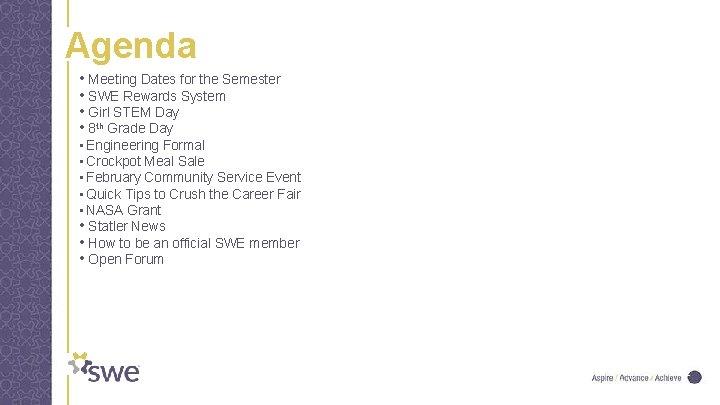 Agenda • Meeting Dates for the Semester • SWE Rewards System • Girl STEM