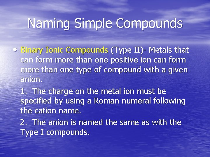 Naming Simple Compounds • Binary Ionic Compounds (Type II)- Metals that can form more