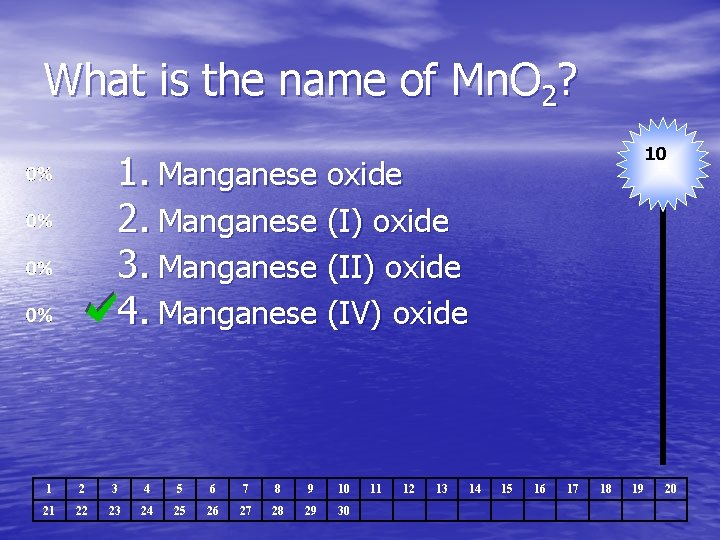 What is the name of Mn. O 2? 10 1. Manganese oxide 2. Manganese
