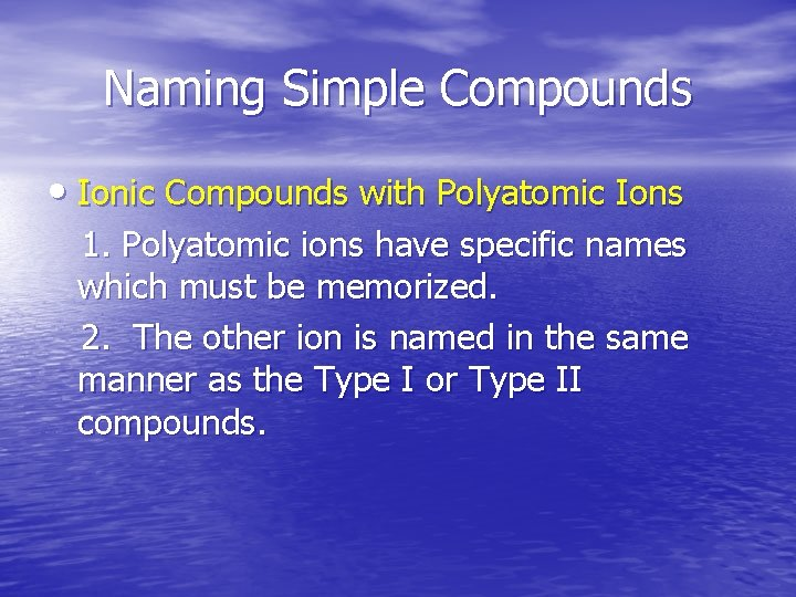 Naming Simple Compounds • Ionic Compounds with Polyatomic Ions 1. Polyatomic ions have specific