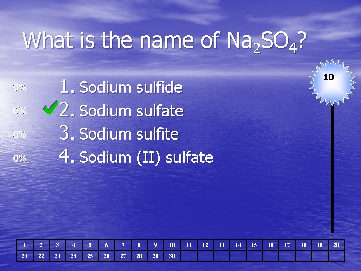 What is the name of Na 2 SO 4? 10 1. Sodium sulfide 2.