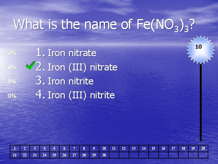 What is the name of Fe(NO 3)3? 10 1. Iron nitrate 2. Iron (III)