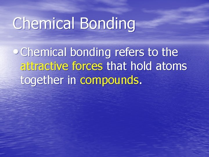 Chemical Bonding • Chemical bonding refers to the attractive forces that hold atoms together