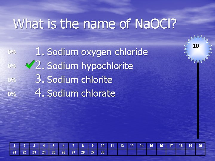What is the name of Na. OCl? 10 1. Sodium oxygen chloride 2. Sodium