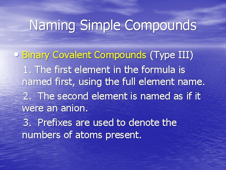 Naming Simple Compounds • Binary Covalent Compounds (Type III) 1. The first element in
