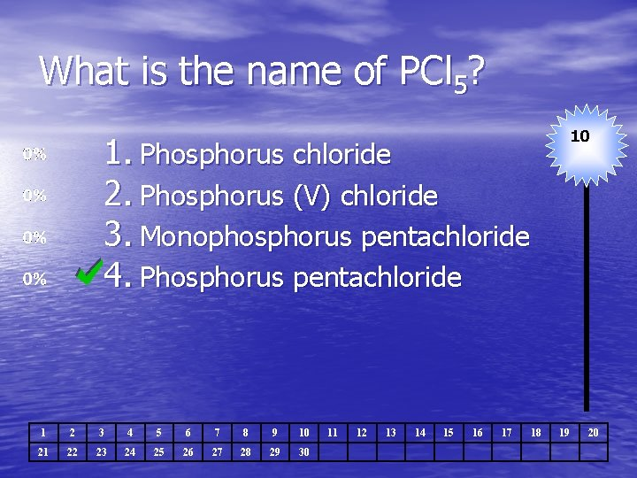 What is the name of PCl 5? 10 1. Phosphorus chloride 2. Phosphorus (V)