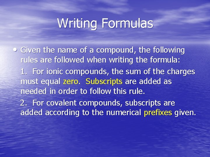 Writing Formulas • Given the name of a compound, the following rules are followed