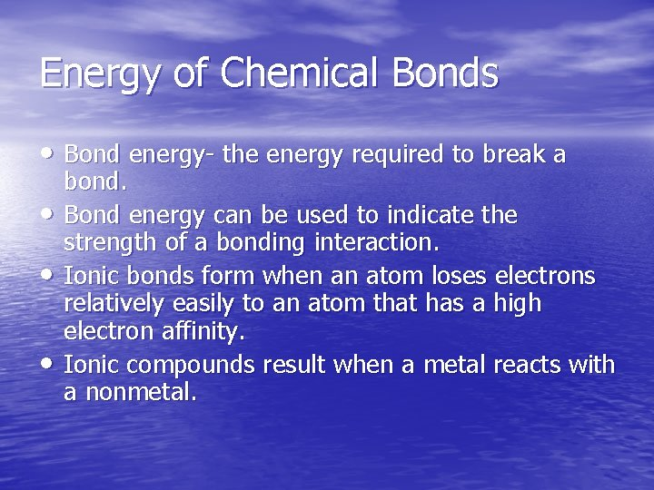 Energy of Chemical Bonds • Bond energy- the energy required to break a •