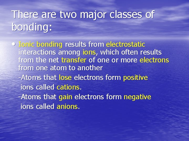 There are two major classes of bonding: • Ionic bonding results from electrostatic interactions