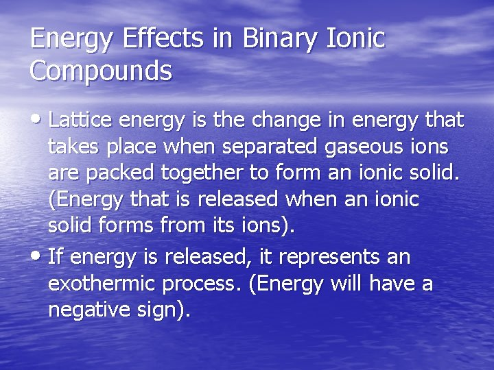 Energy Effects in Binary Ionic Compounds • Lattice energy is the change in energy