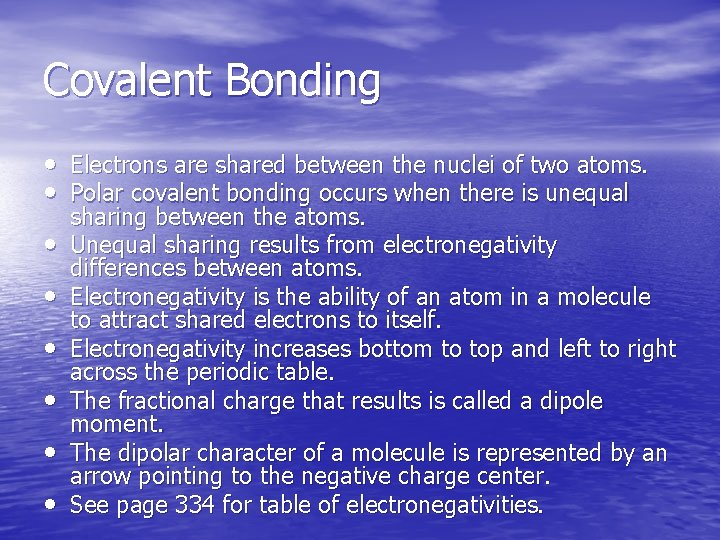 Covalent Bonding • Electrons are shared between the nuclei of two atoms. • Polar