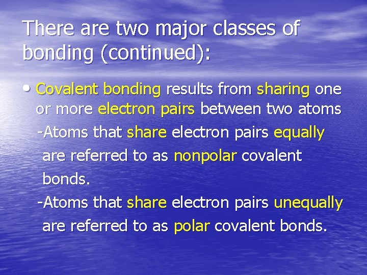 There are two major classes of bonding (continued): • Covalent bonding results from sharing