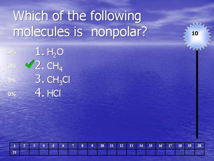 Which of the following molecules is nonpolar? 10 1. H 2 O 2. CH