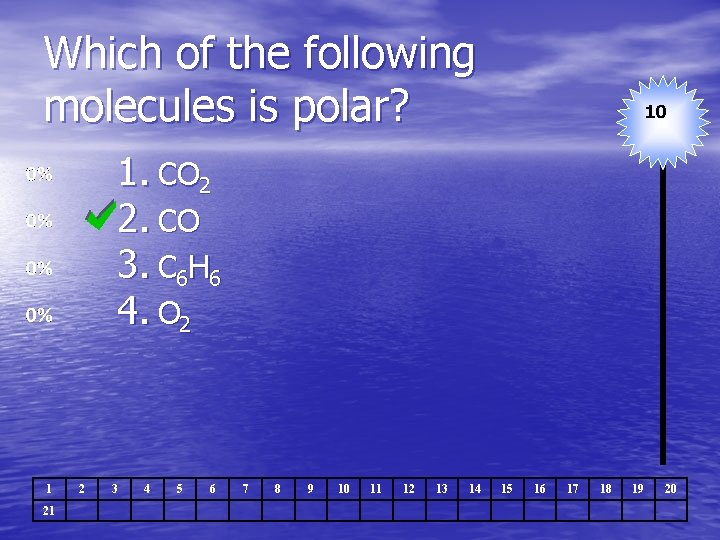 Which of the following molecules is polar? 10 1. CO 2 2. CO 3.