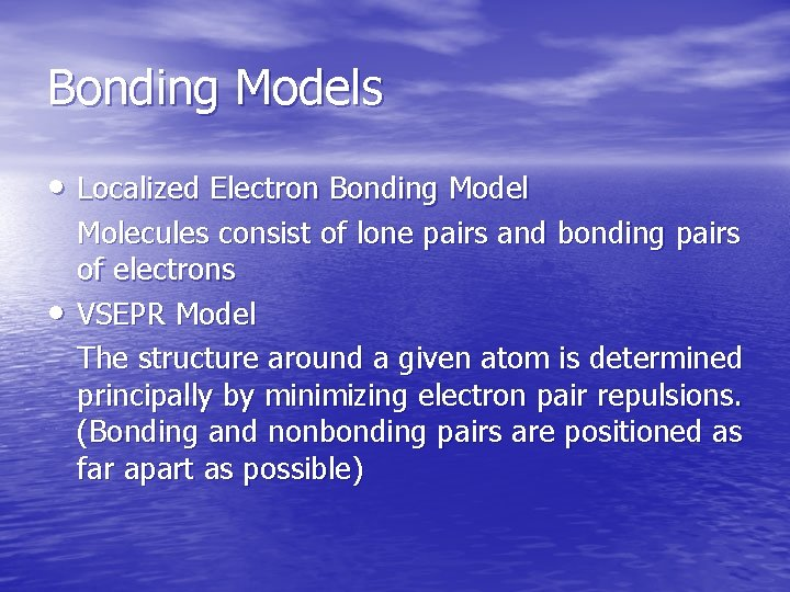 Bonding Models • Localized Electron Bonding Model • Molecules consist of lone pairs and
