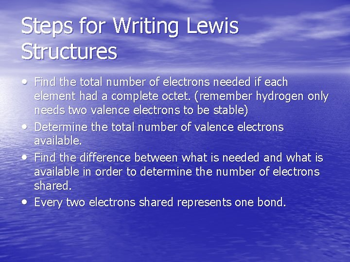 Steps for Writing Lewis Structures • Find the total number of electrons needed if