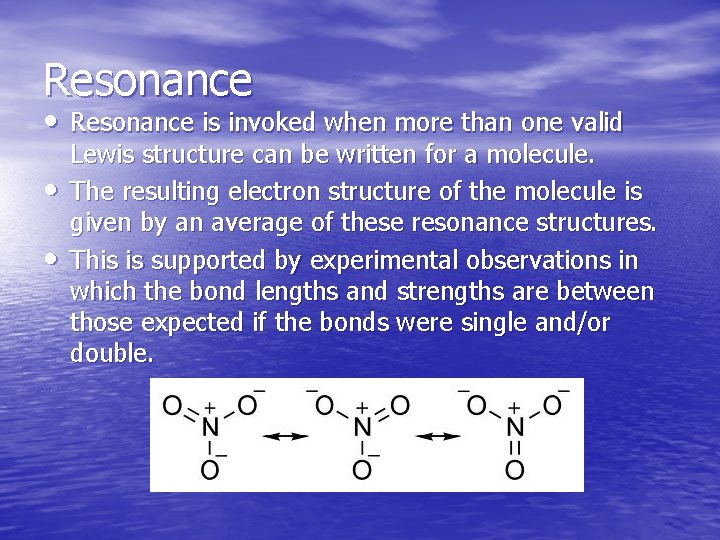 Resonance • Resonance is invoked when more than one valid • • Lewis structure