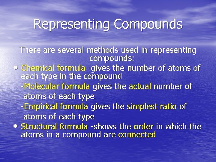 Representing Compounds There are several methods used in representing compounds: • Chemical formula -gives