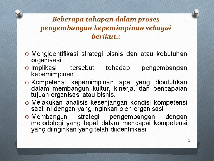 Beberapa tahapan dalam proses pengembangan kepemimpinan sebagai berikut. : O Mengidentifikasi strategi bisnis dan