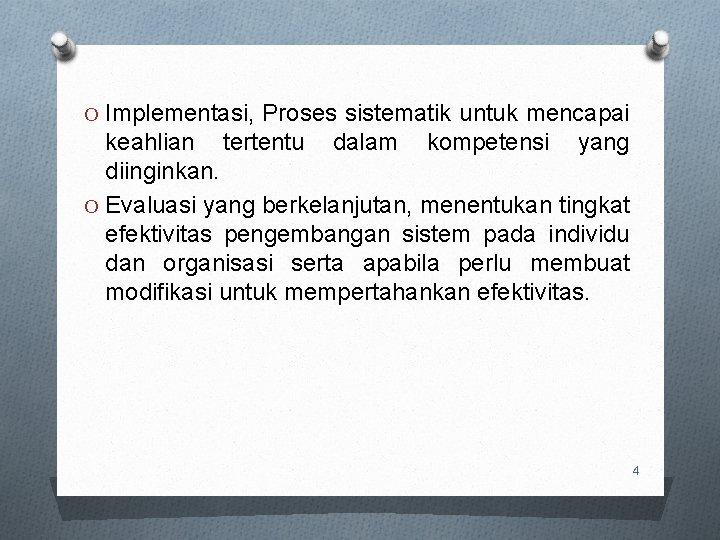 O Implementasi, Proses sistematik untuk mencapai keahlian tertentu dalam kompetensi yang diinginkan. O Evaluasi