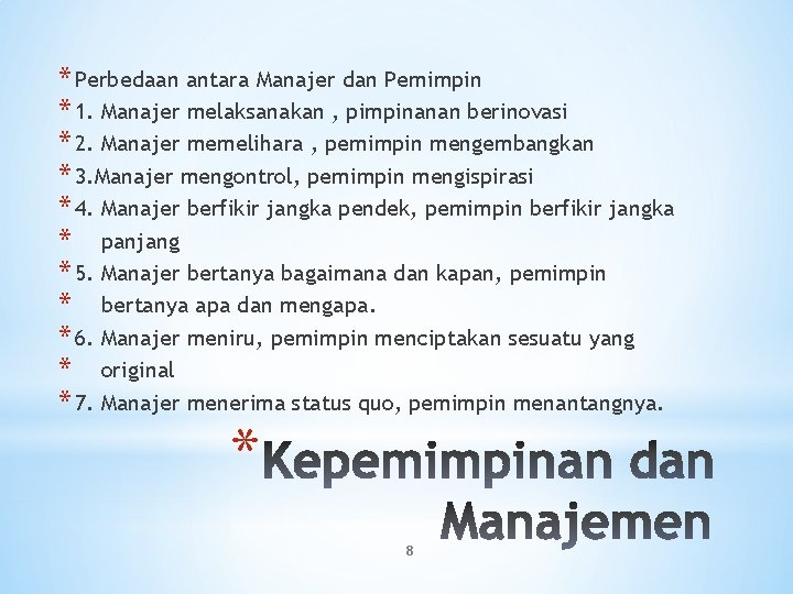 * Perbedaan antara Manajer dan Pemimpin * 1. Manajer melaksanakan , pimpinanan berinovasi *