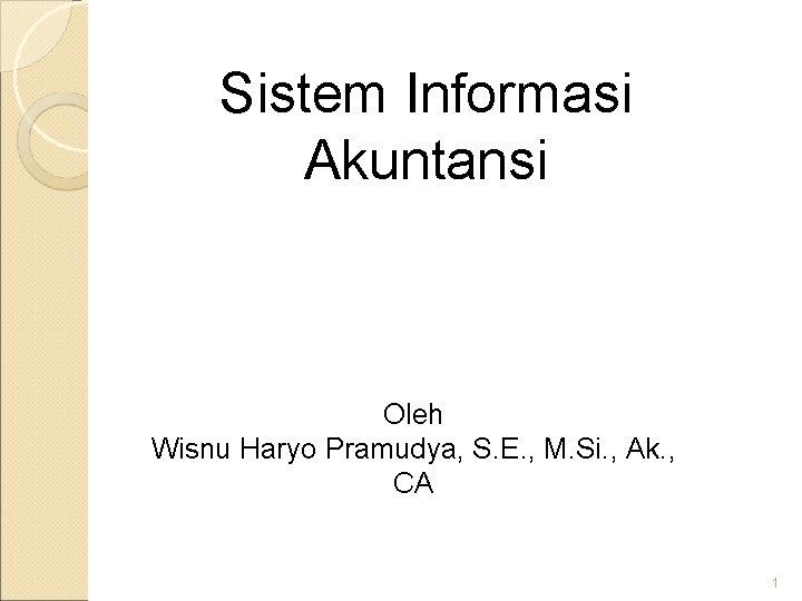 Sistem Informasi Akuntansi Oleh Wisnu Haryo Pramudya, S. E. , M. Si. , Ak.