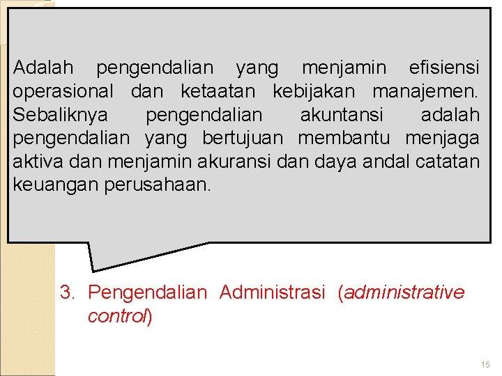 Konsep Umum Pengendalian Adalah pengendalian yang menjamin efisiensi operasional dan ketaatan kebijakan manajemen. Sebaliknya
