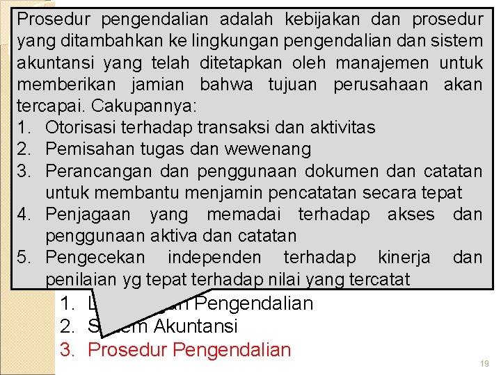 Prosedur pengendalian adalah kebijakan dan prosedur yang ditambahkan ke lingkungan pengendalian dan sistem Struktur
