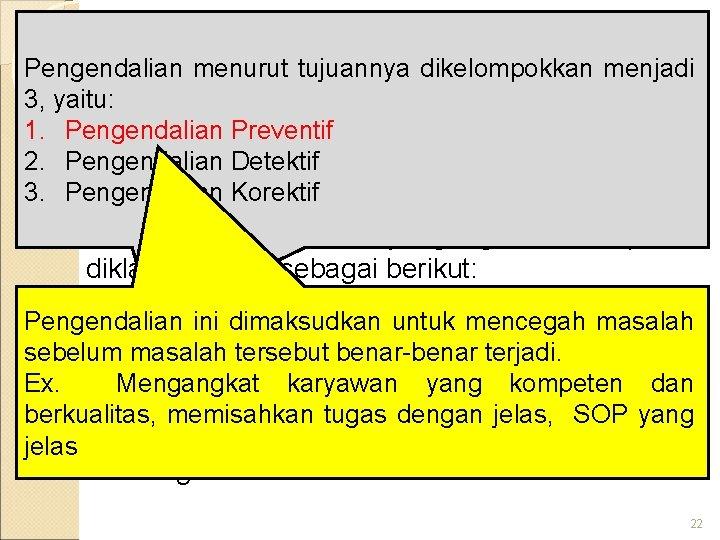 Pengendalian menurut tujuannya dikelompokkan Klasifikasi Pengendalian Intern menjadi 3, yaitu: 1. Pengendalian Preventif 2.