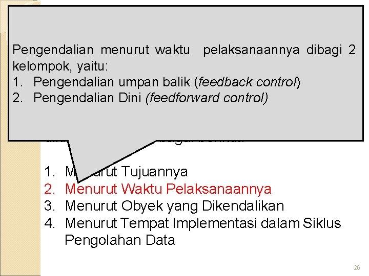 Klasifikasi Pengendalian Intern Pengendalian menurut waktu pelaksanaannya dibagi 2 kelompok, yaitu: 1. Pengendalian umpan