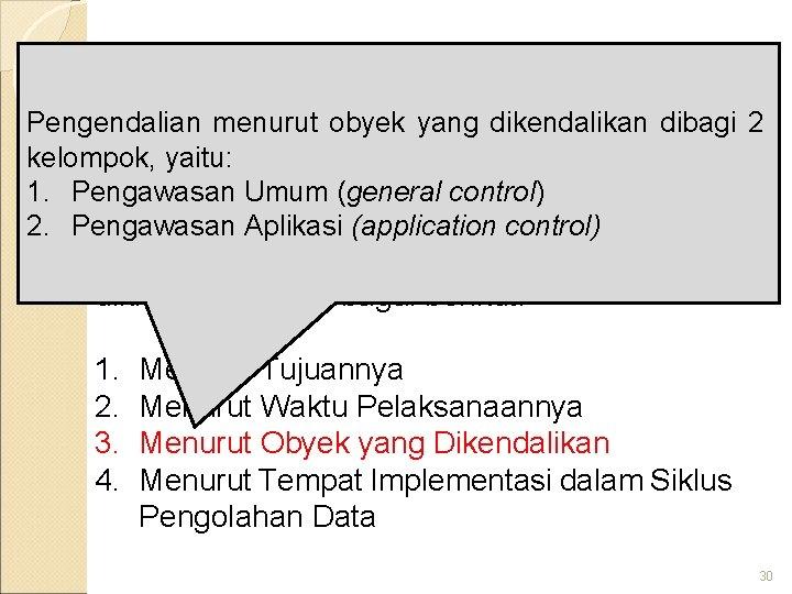 Klasifikasi Pengendalian Intern Pengendalian menurut obyek yang dikendalikan dibagi 2 kelompok, yaitu: 1. Pengawasan