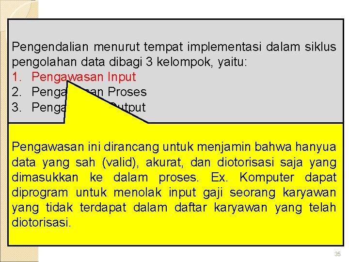 Klasifikasi Pengendalian Intern Pengendalian menurut tempat implementasi dalam siklus pengolahan data dibagi 3 kelompok,