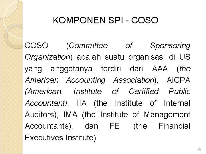 KOMPONEN SPI - COSO (Committee of Sponsoring Organization) adalah suatu organisasi di US yang